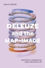 Deleuze and the Map-Image : Aesthetics, Information, Code, and Digital Art - Book