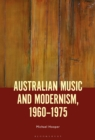 Australian Music and Modernism, 1960-1975 - eBook