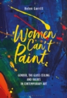 Women Can't Paint : Gender, the Glass Ceiling and Values in Contemporary Art - eBook