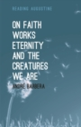 On Faith, Works, Eternity and the Creatures We Are - Book
