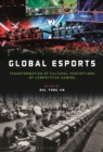 Global esports : Transformation of Cultural Perceptions of Competitive Gaming - eBook