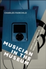 Musician in the Museum : Display and Power in Neoliberal Popular Culture - Book