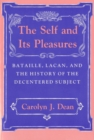The Self and Its Pleasures : Bataille, Lacan, and the History of the Decentered Subject - eBook