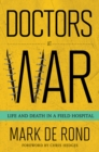 Doctors at War : Life and Death in a Field Hospital - Book