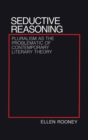 Seductive Reasoning : Pluralism as the Problematic of Contemporary Literary Theory - eBook