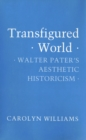 Transfigured World : Walter Pater's Aesthetic Historicism - eBook