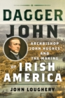 Dagger John : Archbishop John Hughes and the Making of Irish America - Book