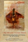 I Am Where I Come From : Native American College Students and Graduates Tell Their Life Stories - eBook