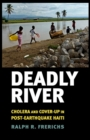 Deadly River : Cholera and Cover-Up in Post-Earthquake Haiti - Book
