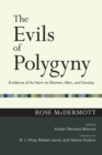 The Evils of Polygyny : Evidence of Its Harm to Women, Men, and Society - eBook