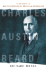 Charles Austin Beard : The Return of the Master Historian of American Imperialism - eBook