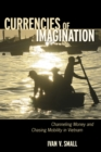 Currencies of Imagination : Channeling Money and Chasing Mobility in Vietnam - eBook