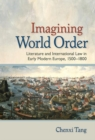 Imagining World Order : Literature and International Law in Early Modern Europe, 1500-1800 - Book