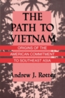 The Path to Vietnam : Origins of the American Commitment to Southeast Asia - eBook
