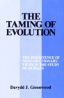The Taming of Evolution : The Persistence of Nonevolutionary Views in the Study of Humans - eBook