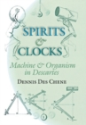 Spirits and Clocks : Machine and Organism in Descartes - eBook