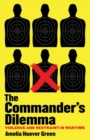 The Commander's Dilemma : Violence and Restraint in Wartime - Book
