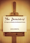 The Deceivers : Art Forgery and Identity in the Nineteenth Century - eBook