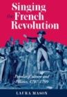 Singing the French Revolution : Popular Culture and Politics, 1787-1799 - eBook