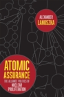 Atomic Assurance : The Alliance Politics of Nuclear Proliferation - Book