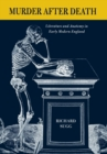 Murder after Death : Literature and Anatomy in Early Modern England - eBook