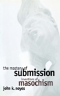 The Mastery of Submission : Inventions of Masochism - eBook