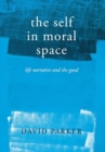The Self in Moral Space : Life Narrative and the Good - eBook