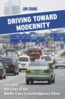 Driving toward Modernity : Cars and the Lives of the Middle Class in Contemporary China - eBook