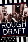 Rough Draft : Cold War Military Manpower Policy and the Origins of Vietnam-Era Draft Resistance - Book