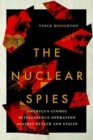 The Nuclear Spies : America's Atomic Intelligence Operation against Hitler and Stalin - Book