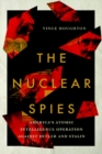 The Nuclear Spies : America's Atomic Intelligence Operation against Hitler and Stalin - eBook