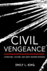 Civil Vengeance : Literature, Culture, and Early Modern Revenge - Book