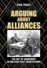 Arguing about Alliances : The Art of Agreement in Military-Pact Negotiations - Book
