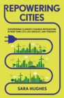 Repowering Cities : Governing Climate Change Mitigation in New York City, Los Angeles, and Toronto - Book