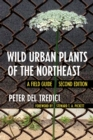 Wild Urban Plants of the Northeast : A Field Guide - eBook
