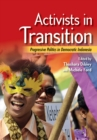 Activists in Transition : Progressive Politics in Democratic Indonesia - eBook