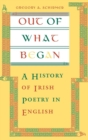 Out of What Began : A History of Irish Poetry in English - eBook