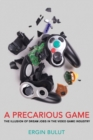 A Precarious Game : The Illusion of Dream Jobs in the Video Game Industry - Book