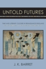 Untold Futures : Time and Literary Culture in Renaissance England - Book