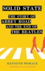 "Solid State : The Story of ""Abbey Road"" and the End of the Beatles - Book"