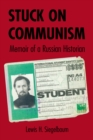 Stuck on Communism : Memoir of a Russian Historian - eBook