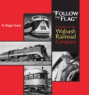 """Follow the Flag"" : A History of the Wabash Railroad Company - eBook"