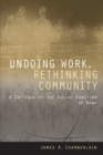 Undoing Work, Rethinking Community : A Critique of the Social Function of Work - Book