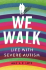 We Walk : Life with Severe Autism - eBook