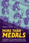 More Than Medals : A History of the Paralympics and Disability Sports in Postwar Japan - eBook