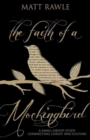 The Faith of a Mockingbird : A Small Group Study Connecting Christ and Culture - eBook