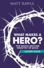 What Makes a Hero? Leader Guide : The Death-Defying Ministry of Jesus - eBook