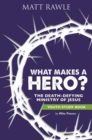 What Makes a Hero? Youth Study Book : The Death-Defying Ministry of Jesus - eBook