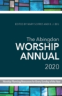 The Abingdon Worship Annual 2020 : Worship Planning Resources for Every Sunday of the Year - eBook