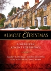 Almost Christmas - [Large Print] : A Wesleyan Advent Experience - eBook